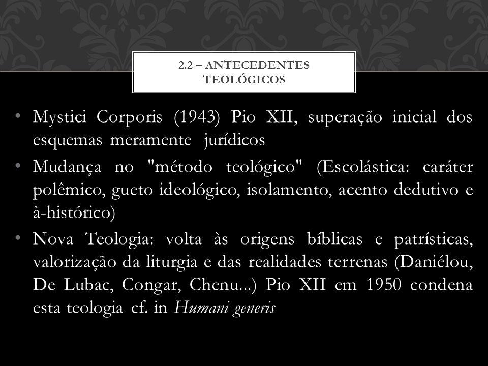 Mystici Corporis (1943) Pio XII, superação inicial dos esquemas meramente jurídicos Mudança no