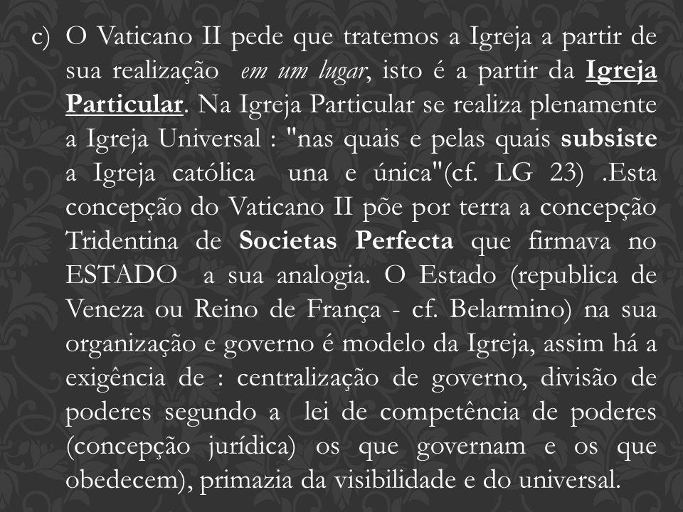 c)O Vaticano II pede que tratemos a Igreja a partir de sua realização em um lugar, isto é a partir da Igreja Particular. Na Igreja Particular se reali
