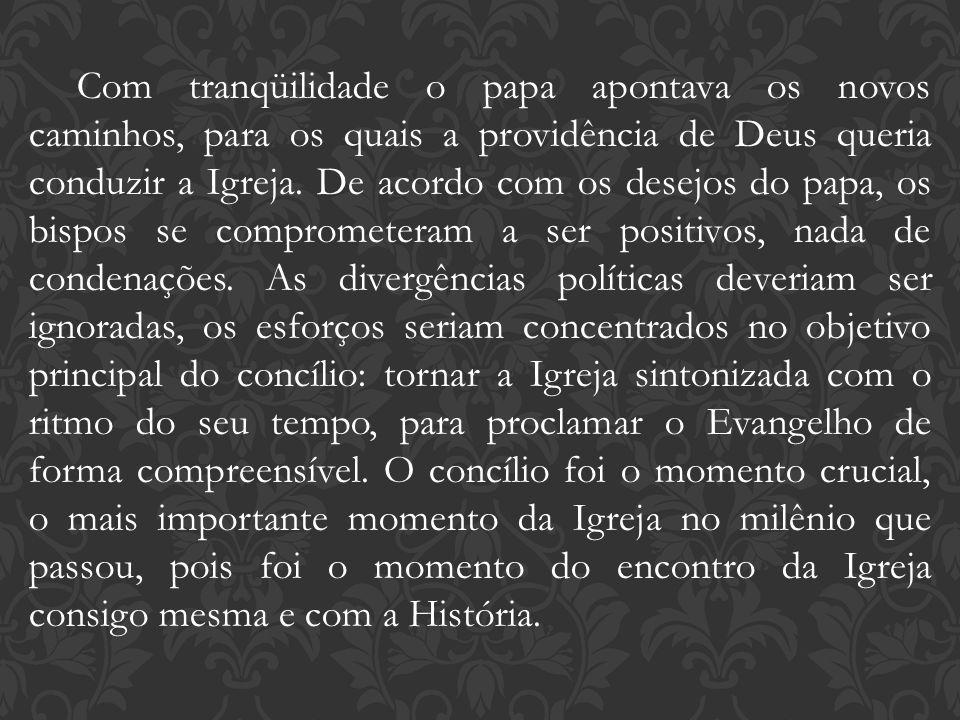 Com tranqüilidade o papa apontava os novos caminhos, para os quais a providência de Deus queria conduzir a Igreja. De acordo com os desejos do papa, o