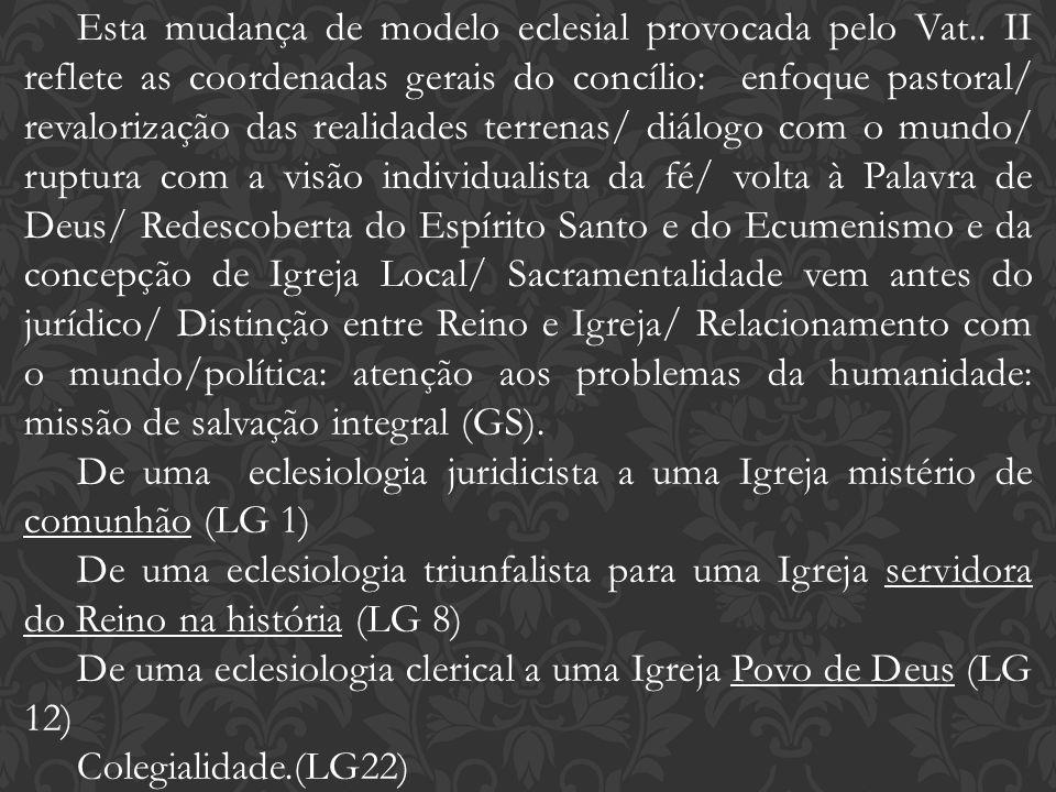 Esta mudança de modelo eclesial provocada pelo Vat.. II reflete as coordenadas gerais do concílio: enfoque pastoral/ revalorização das realidades terr