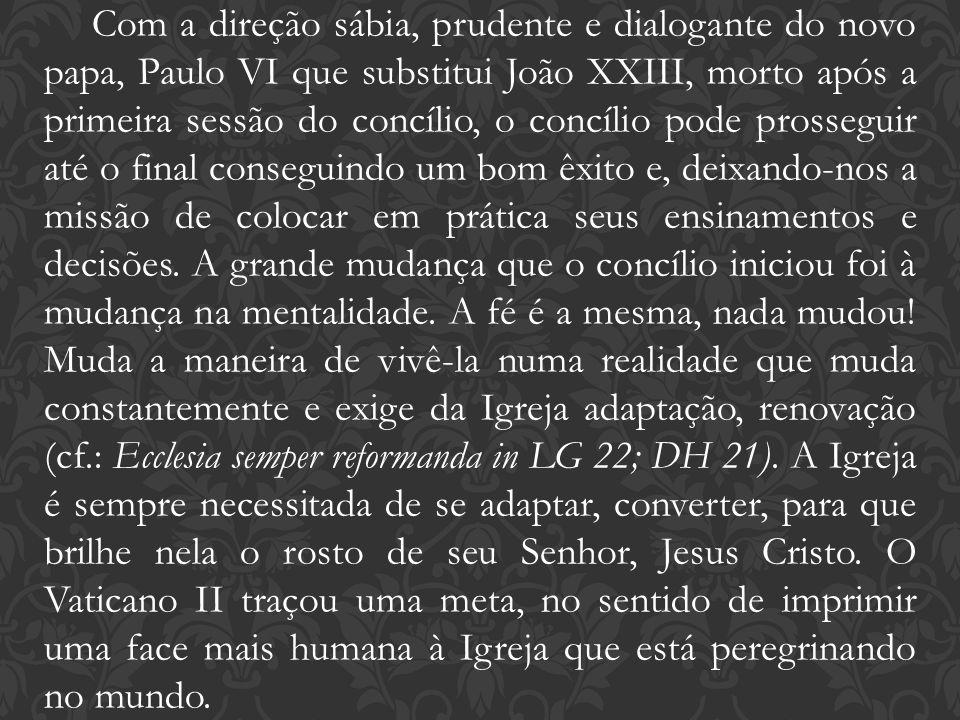 Com a direção sábia, prudente e dialogante do novo papa, Paulo VI que substitui João XXIII, morto após a primeira sessão do concílio, o concílio pode