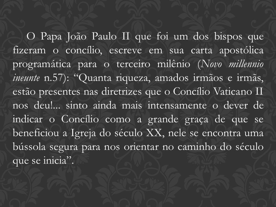 O Papa João Paulo II que foi um dos bispos que fizeram o concílio, escreve em sua carta apostólica programática para o terceiro milênio (Novo millenni