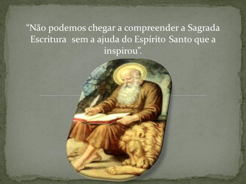 Não podemos chegar a compreender a Sagrada Escritura sem a ajuda do Espírito Santo que a inspirou.