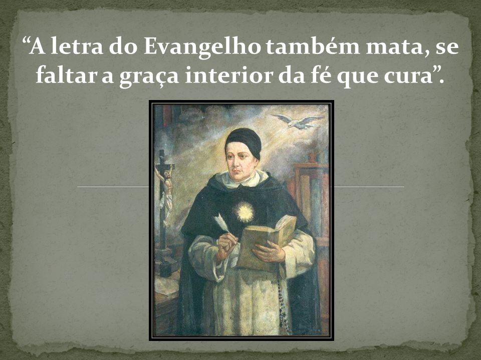A letra do Evangelho também mata, se faltar a graça interior da fé que cura.