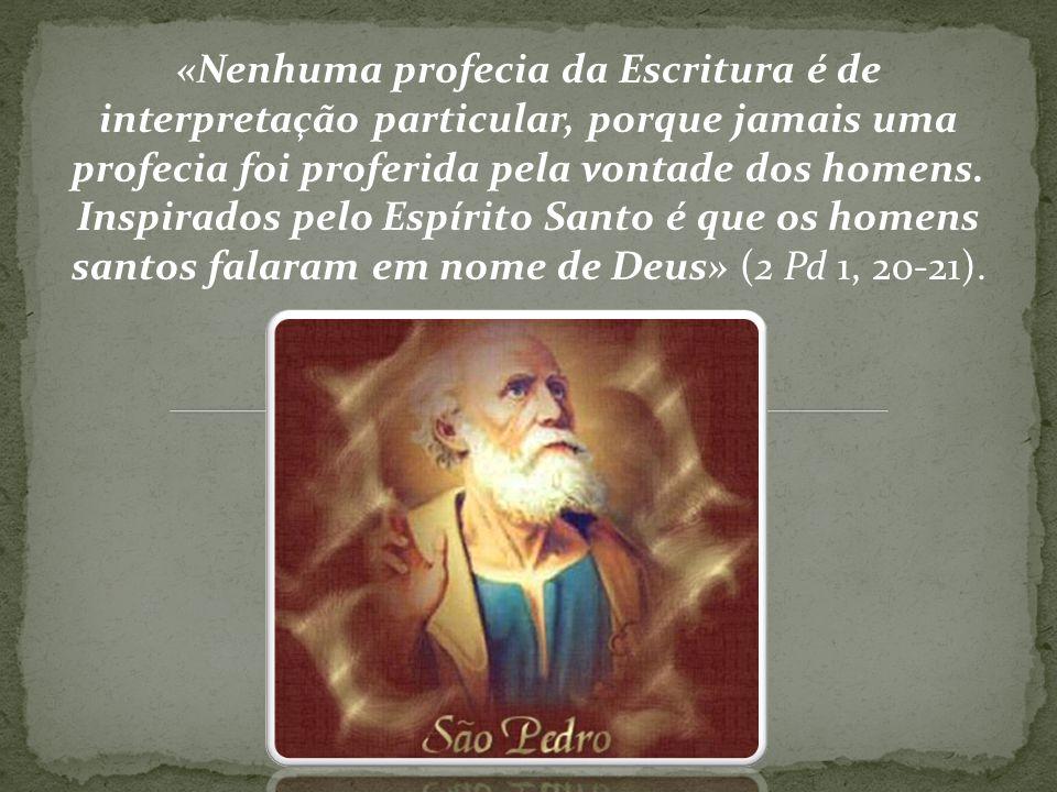 «Nenhuma profecia da Escritura é de interpretação particular, porque jamais uma profecia foi proferida pela vontade dos homens. Inspirados pelo Espíri