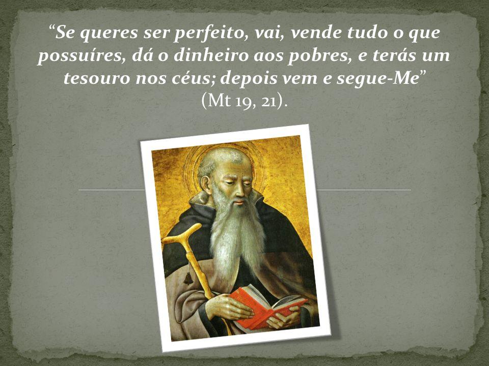Se queres ser perfeito, vai, vende tudo o que possuíres, dá o dinheiro aos pobres, e terás um tesouro nos céus; depois vem e segue-Me (Mt 19, 21).