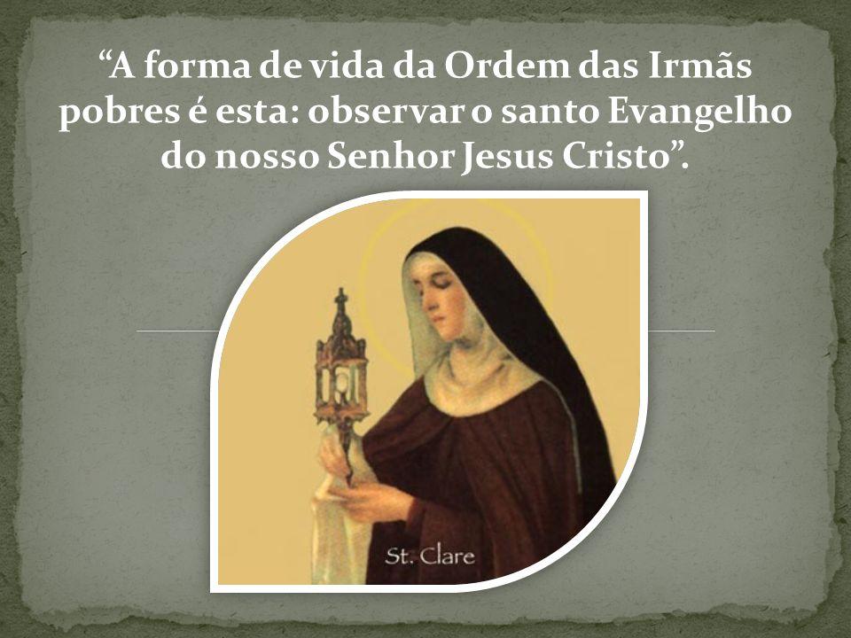 A forma de vida da Ordem das Irmãs pobres é esta: observar o santo Evangelho do nosso Senhor Jesus Cristo.