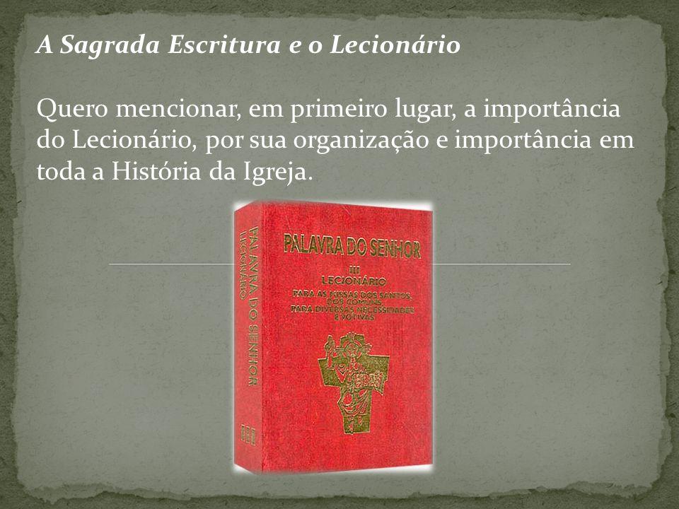 A Sagrada Escritura e o Lecionário Quero mencionar, em primeiro lugar, a importância do Lecionário, por sua organização e importância em toda a Histór