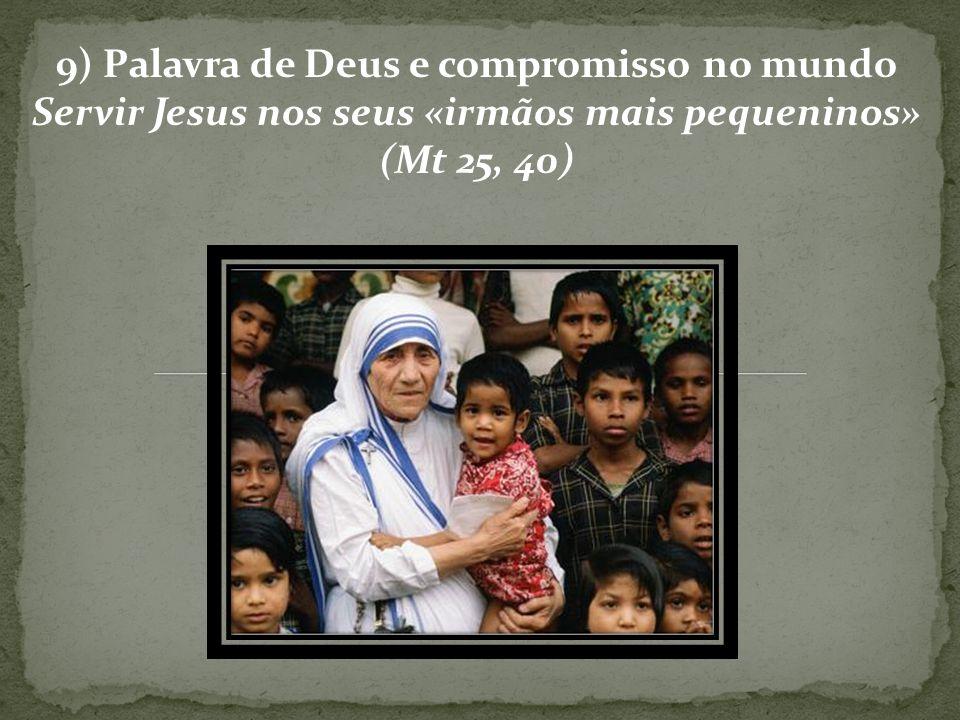 9) Palavra de Deus e compromisso no mundo Servir Jesus nos seus «irmãos mais pequeninos» (Mt 25, 40)