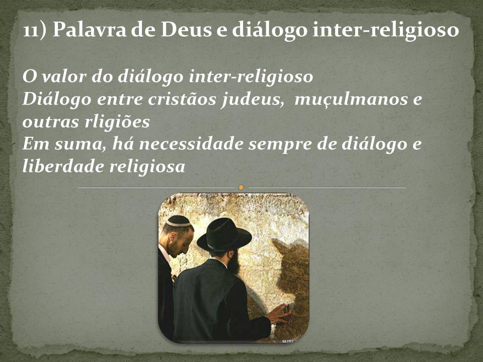 11) Palavra de Deus e diálogo inter-religioso O valor do diálogo inter-religioso Diálogo entre cristãos judeus, muçulmanos e outras rligiões Em suma,