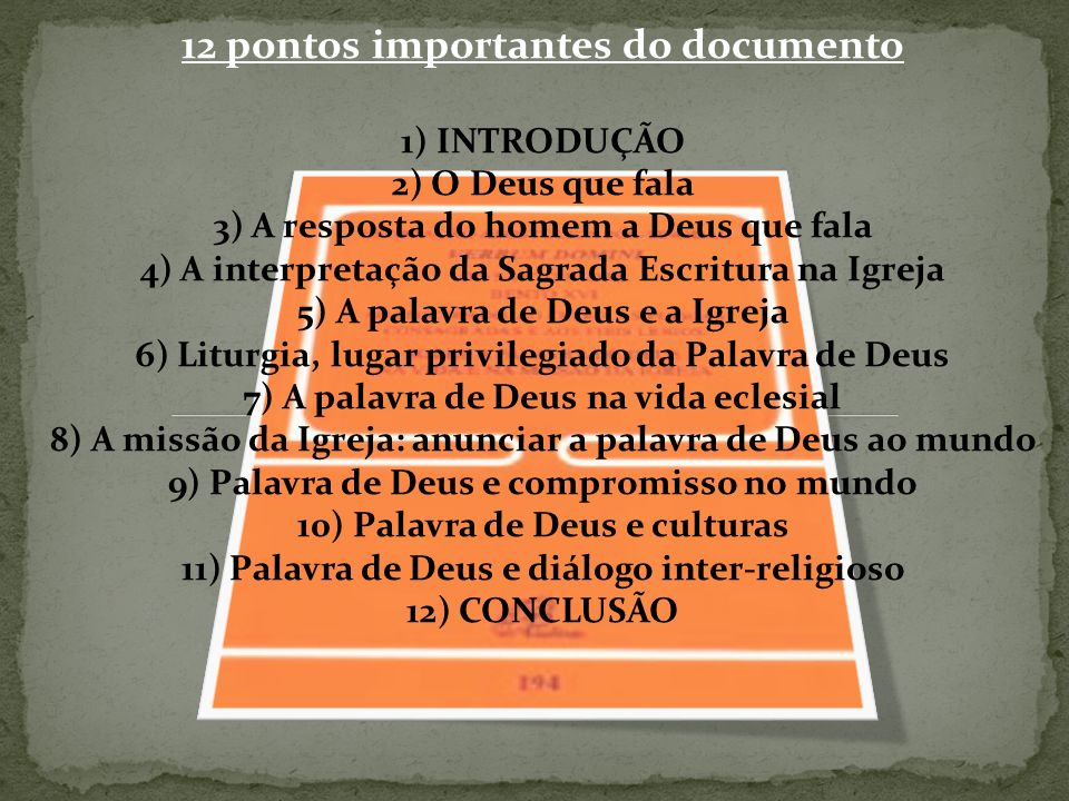 12 pontos importantes do documento 1) INTRODUÇÃO 2) O Deus que fala 3) A resposta do homem a Deus que fala 4) A interpretação da Sagrada Escritura na