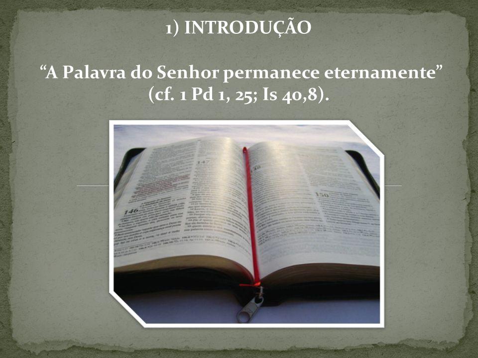 1) INTRODUÇÃO A Palavra do Senhor permanece eternamente (cf. 1 Pd 1, 25; Is 40,8).