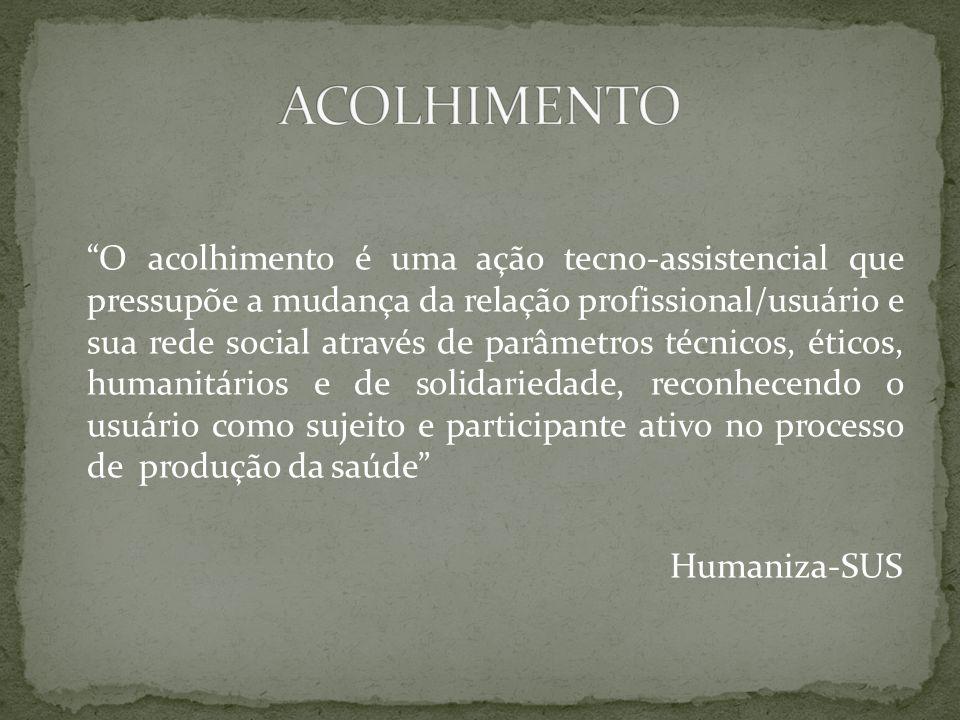O acolhimento é uma ação tecno-assistencial que pressupõe a mudança da relação profissional/usuário e sua rede social através de parâmetros técnicos,