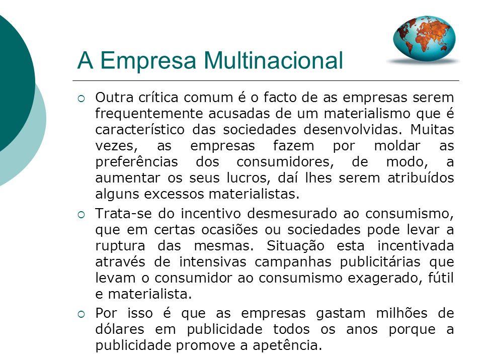 A Empresa Multinacional Contudo este processo de contínuo desenvolvimento mundial que levou ao aparecimento destas multinacionais criou bases para est