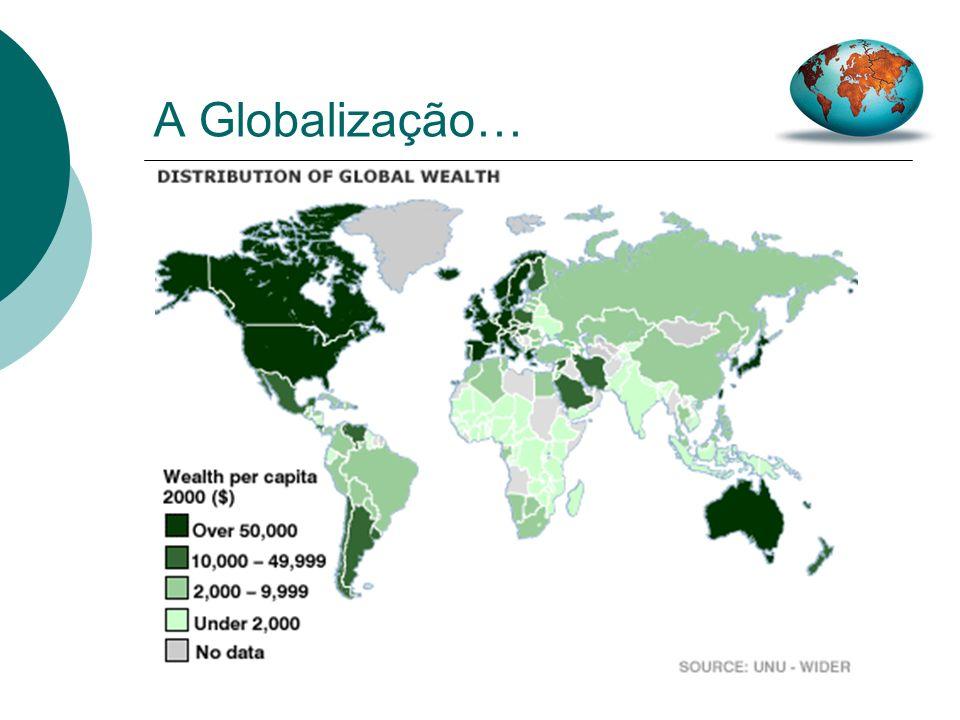 A Globalização… Nos princípios dos anos 90, a globalização tinha sido vista como fonte de esperança para aumentar qualidade de vida em todo o mundo, c