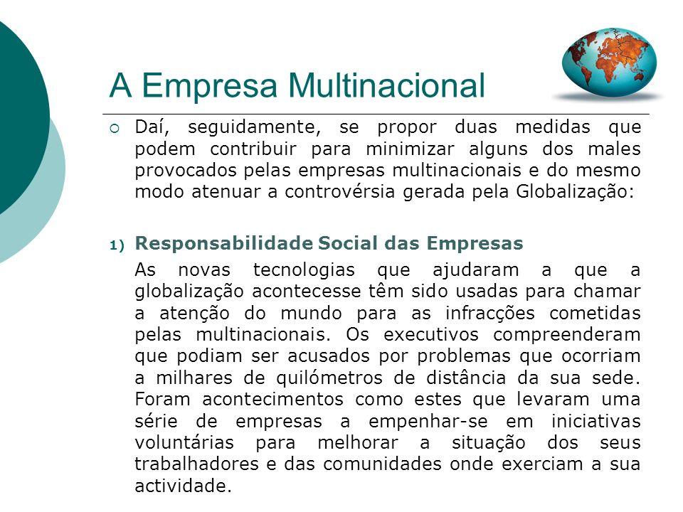 A Empresa Multinacional Desta forma é fácil compreender porque razão as empresas multinacionais têm tido um tão grande protagonismo na Globalização.