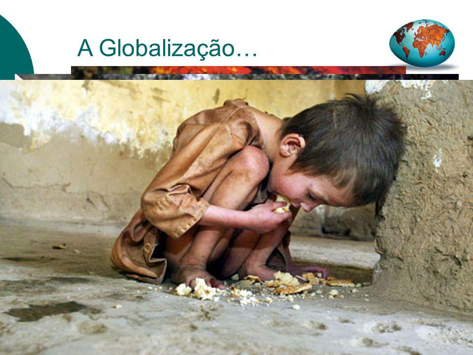 A Globalização… Europa, Am é rica do Norte, Japão e 8 provincias da China detêm 90% do IDE O Resto do Mundo que representa mais de 70% detêm menos de 10% do IDE 225 Homens são mais ricos do que metade da Humanidade Apenas 20% do Mundo consome a ele só 80% dos recursos