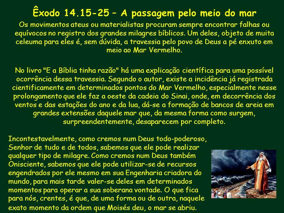 Êxodo 14.15-25 – A passagem pelo meio do mar Os movimentos ateus ou materialistas procuram sempre encontrar falhas ou equívocos no registro dos grande