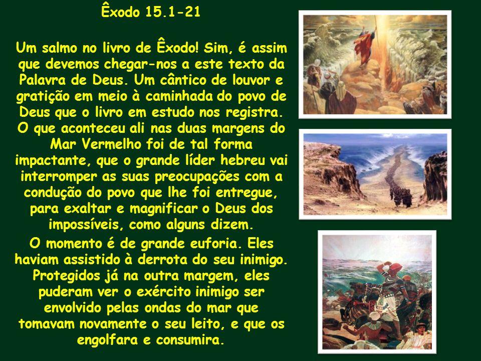 Êxodo 15.1-21 Um salmo no livro de Êxodo! Sim, é assim que devemos chegar-nos a este texto da Palavra de Deus. Um cântico de louvor e gratição em meio