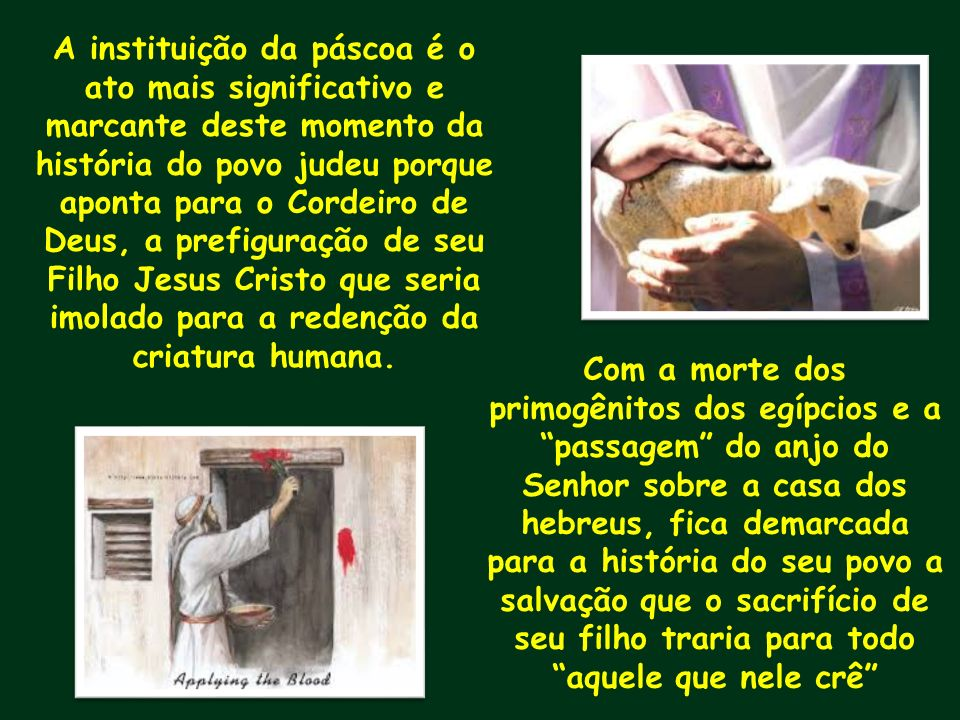Com a morte dos primogênitos dos egípcios e a passagem do anjo do Senhor sobre a casa dos hebreus, fica demarcada para a história do seu povo a salvaç