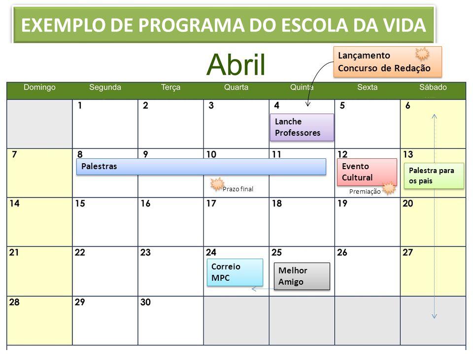 EXEMPLO DE PROGRAMA DO ESCOLA DA VIDA www.portalescoladavida.com.br Lanche Professores Lançamento Concurso de Redação Lançamento Concurso de Redação P