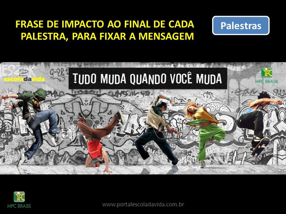 Palestras www.portalescoladavida.com.br FRASE DE IMPACTO AO FINAL DE CADA PALESTRA, PARA FIXAR A MENSAGEM