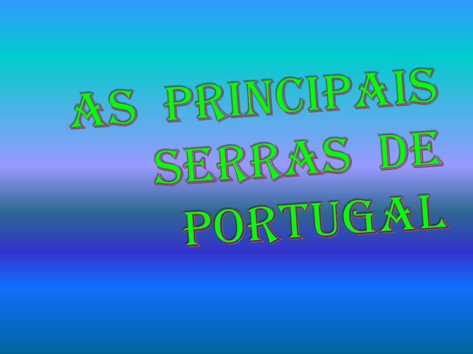 Serra da Peneda, Serra do Gerês, Serra de Larouco, Serra do Montesinho, Serra de Marão, Serra da Estrela, a mais alta, Serra da Gardunha, Serra de S.