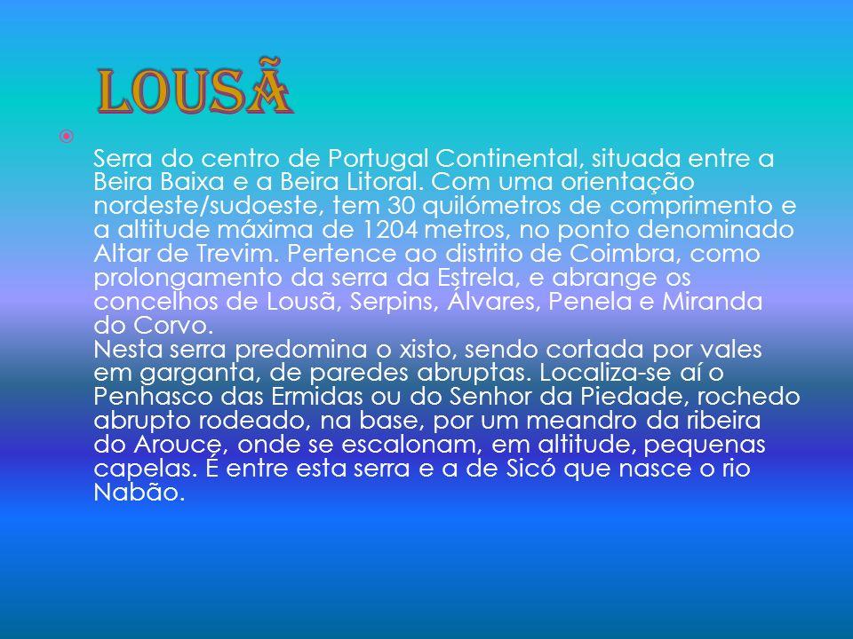 Serra do centro de Portugal Continental, situada entre a Beira Baixa e a Beira Litoral. Com uma orientação nordeste/sudoeste, tem 30 quilómetros de co