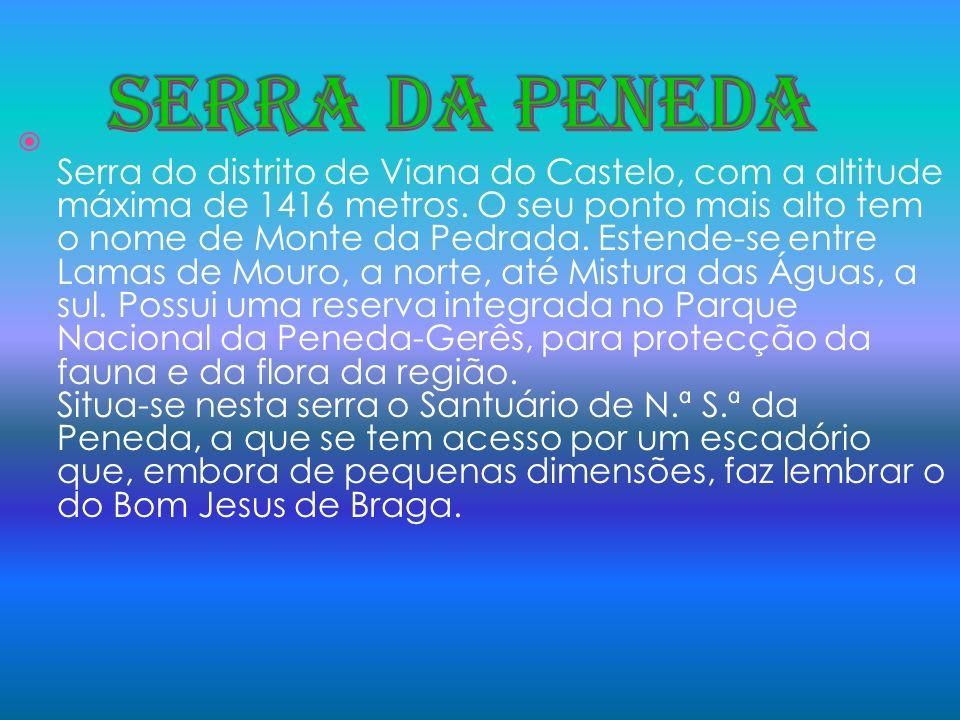 Serra do distrito de Viana do Castelo, com a altitude máxima de 1416 metros. O seu ponto mais alto tem o nome de Monte da Pedrada. Estende-se entre La