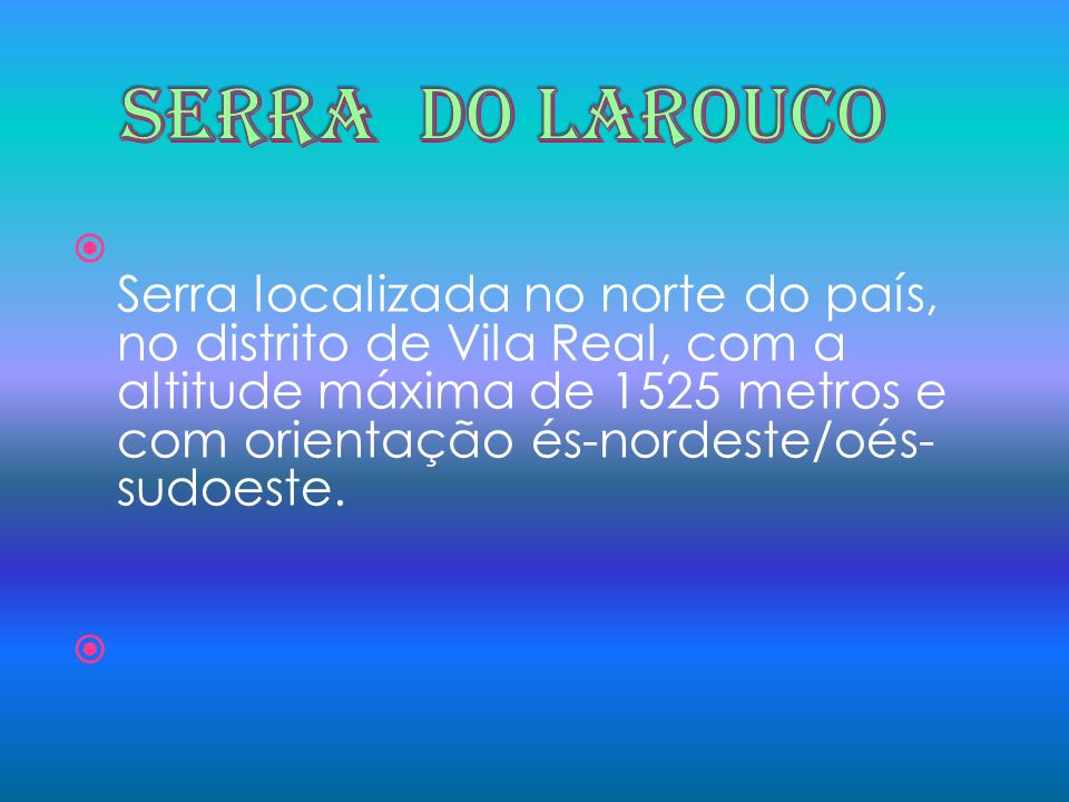 Serra localizada a norte de Bragança, junto à fronteira com a Espanha, onde existe o Parque Natural de Montesinho.