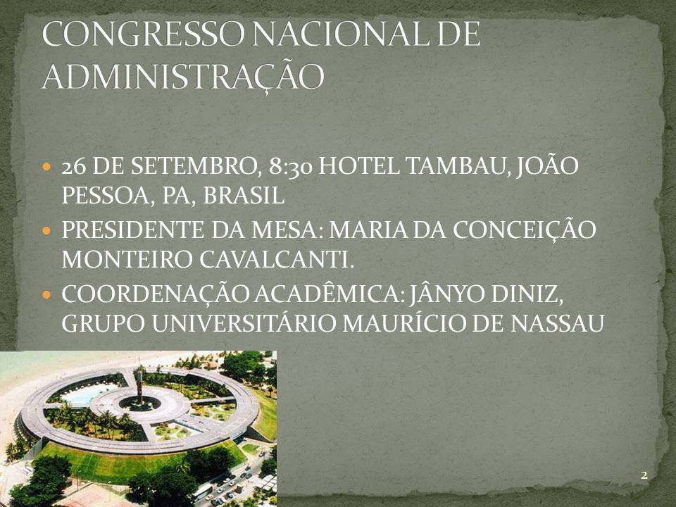 26 DE SETEMBRO, 8:30 HOTEL TAMBAU, JOÃO PESSOA, PA, BRASIL PRESIDENTE DA MESA: MARIA DA CONCEIÇÃO MONTEIRO CAVALCANTI. COORDENAÇÃO ACADÊMICA: JÂNYO DI