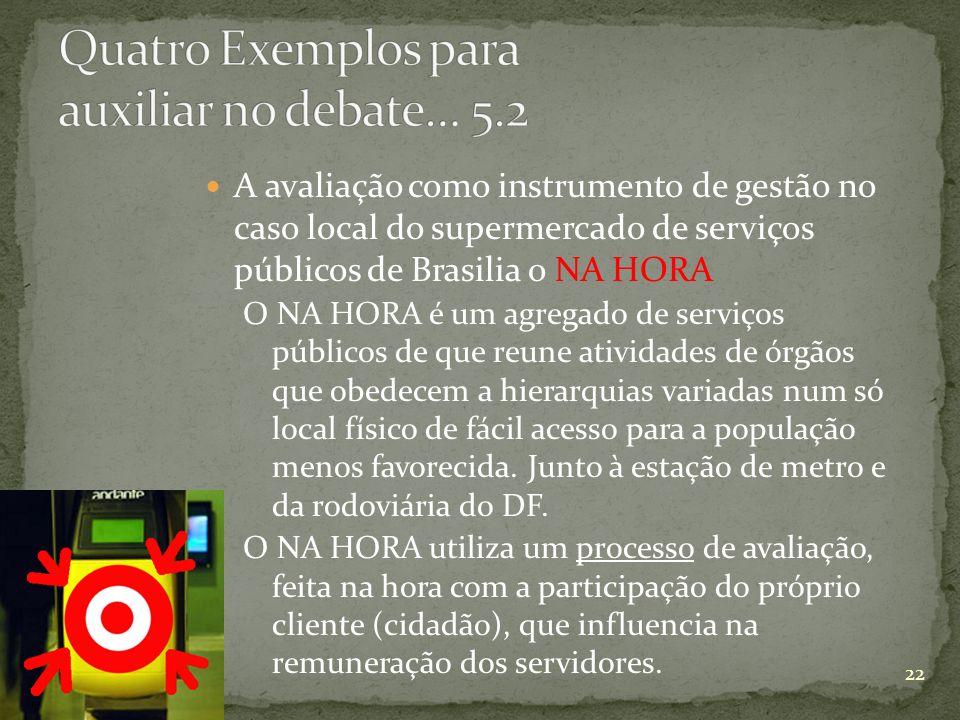 A avaliação como instrumento de gestão no caso local do supermercado de serviços públicos de Brasilia o NA HORA O NA HORA é um agregado de serviços pú