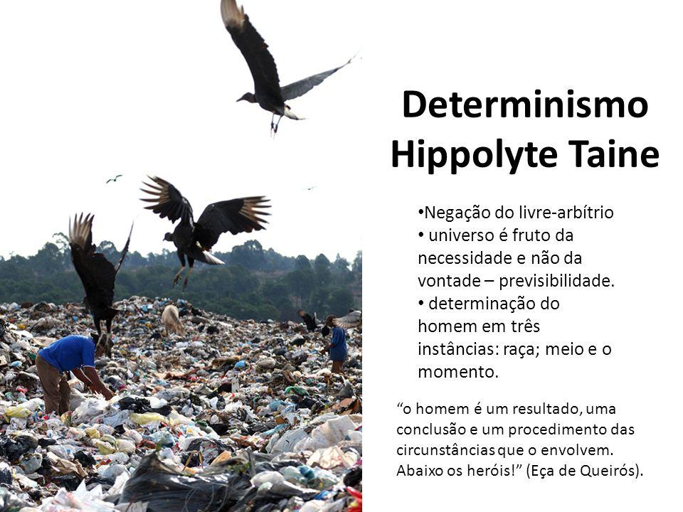 Determinismo Hippolyte Taine o homem é um resultado, uma conclusão e um procedimento das circunstâncias que o envolvem. Abaixo os heróis! (Eça de Quei