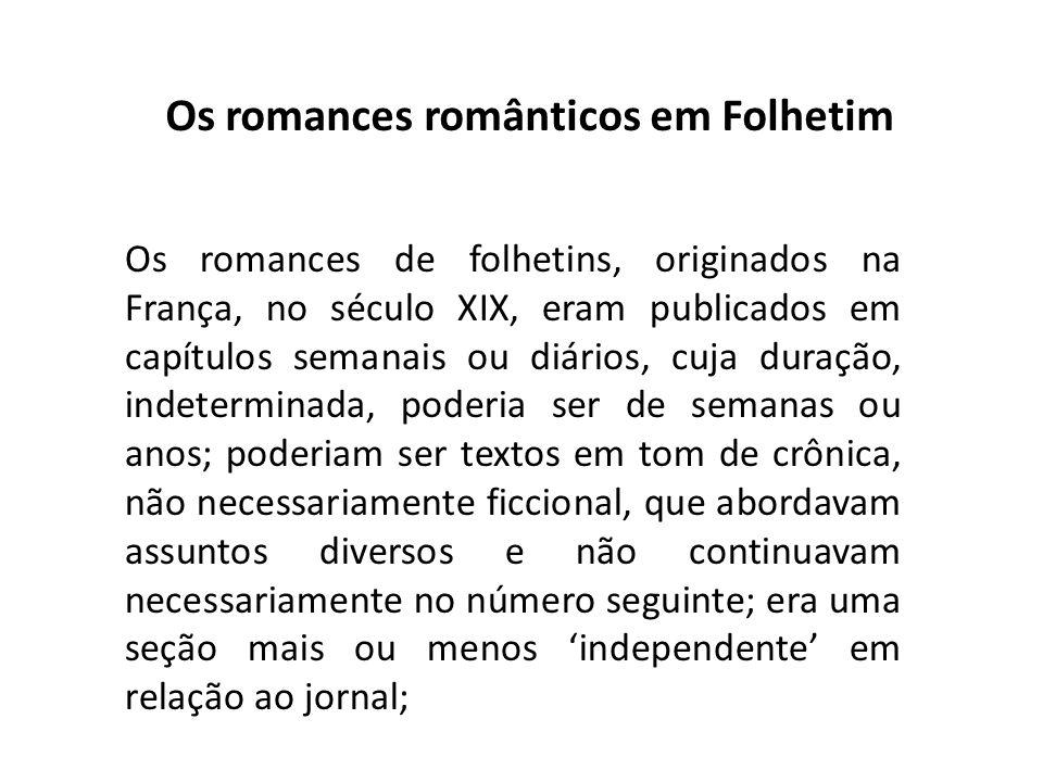 Os romances românticos em Folhetim Os romances de folhetins, originados na França, no século XIX, eram publicados em capítulos semanais ou diários, cu