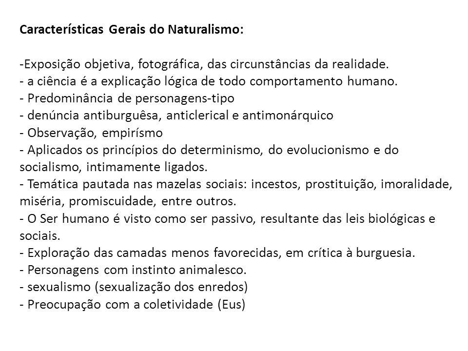 Características Gerais do Naturalismo: -Exposição objetiva, fotográfica, das circunstâncias da realidade. - a ciência é a explicação lógica de todo co