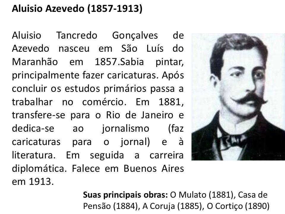 Aluisio Azevedo (1857-1913) Aluisio Tancredo Gonçalves de Azevedo nasceu em São Luís do Maranhão em 1857.Sabia pintar, principalmente fazer caricatura