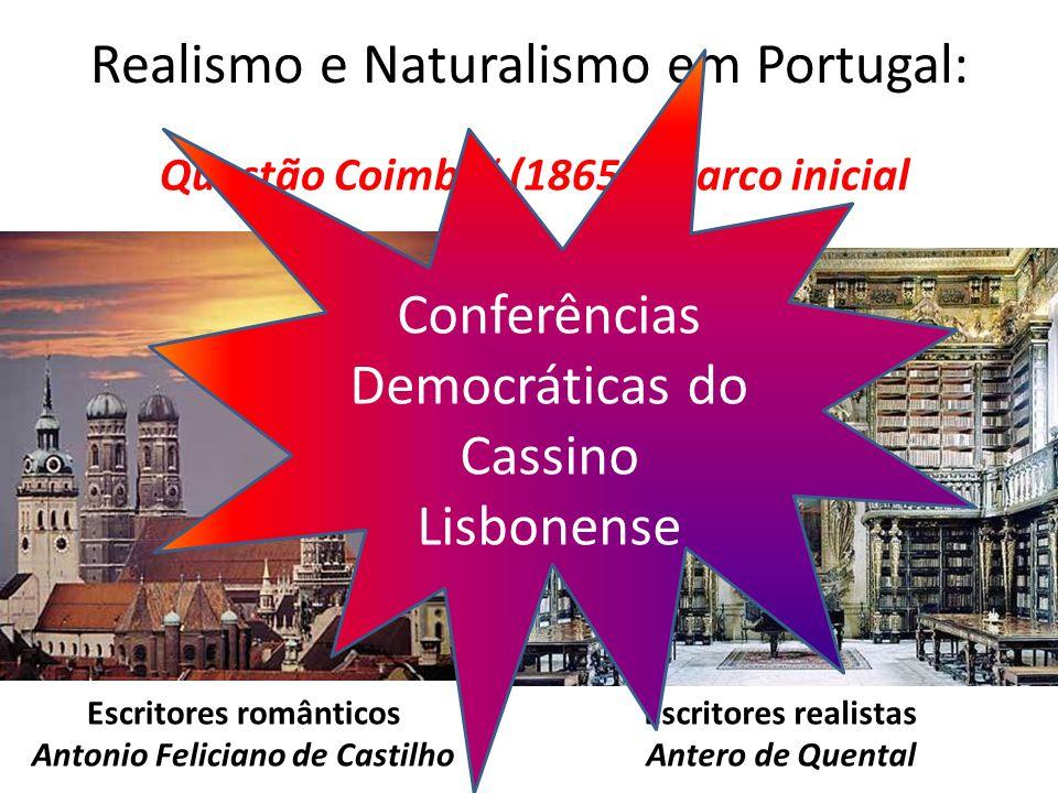 Realismo e Naturalismo em Portugal: Questão Coimbrã (1865): marco inicial Escritores românticos Antonio Feliciano de Castilho Escritores realistas Ant