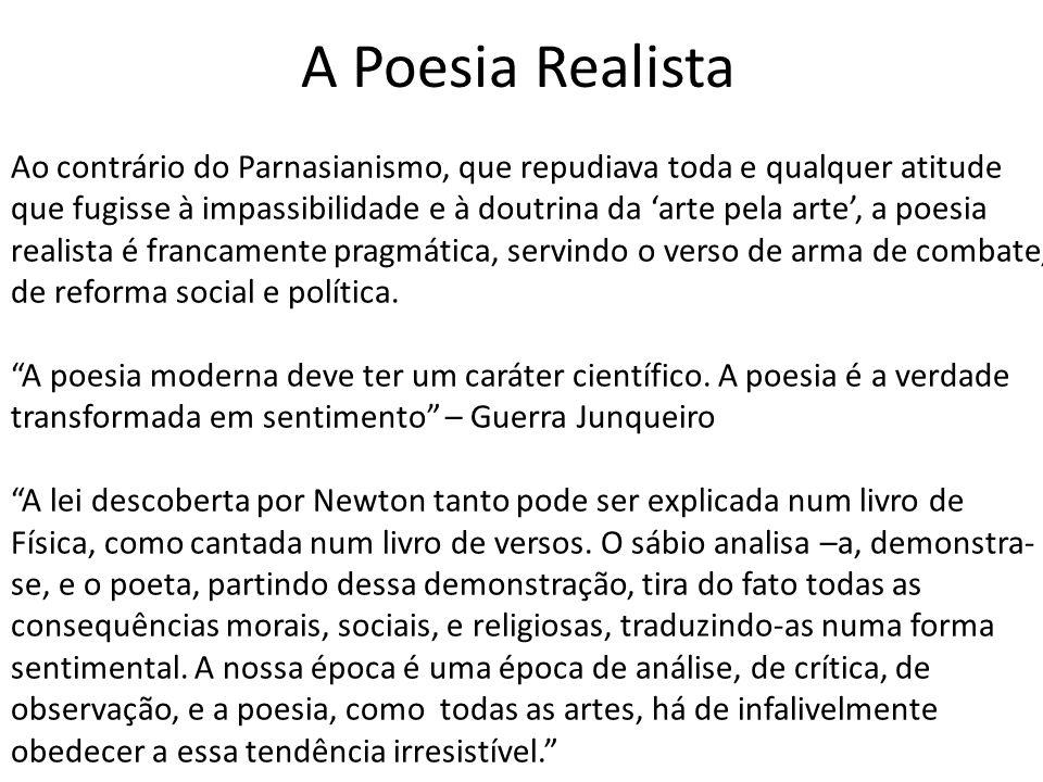 A Poesia Realista Ao contrário do Parnasianismo, que repudiava toda e qualquer atitude que fugisse à impassibilidade e à doutrina da arte pela arte, a