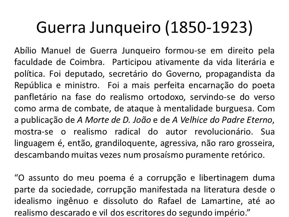 Guerra Junqueiro (1850-1923) Abílio Manuel de Guerra Junqueiro formou-se em direito pela faculdade de Coimbra. Participou ativamente da vida literária