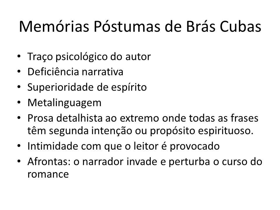 Memórias Póstumas de Brás Cubas Traço psicológico do autor Deficiência narrativa Superioridade de espírito Metalinguagem Prosa detalhista ao extremo o