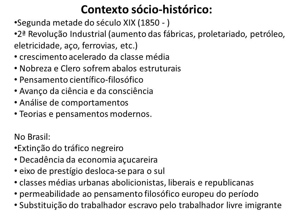 Contexto sócio-histórico: Segunda metade do século XIX (1850 - ) 2ª Revolução Industrial (aumento das fábricas, proletariado, petróleo, eletricidade,