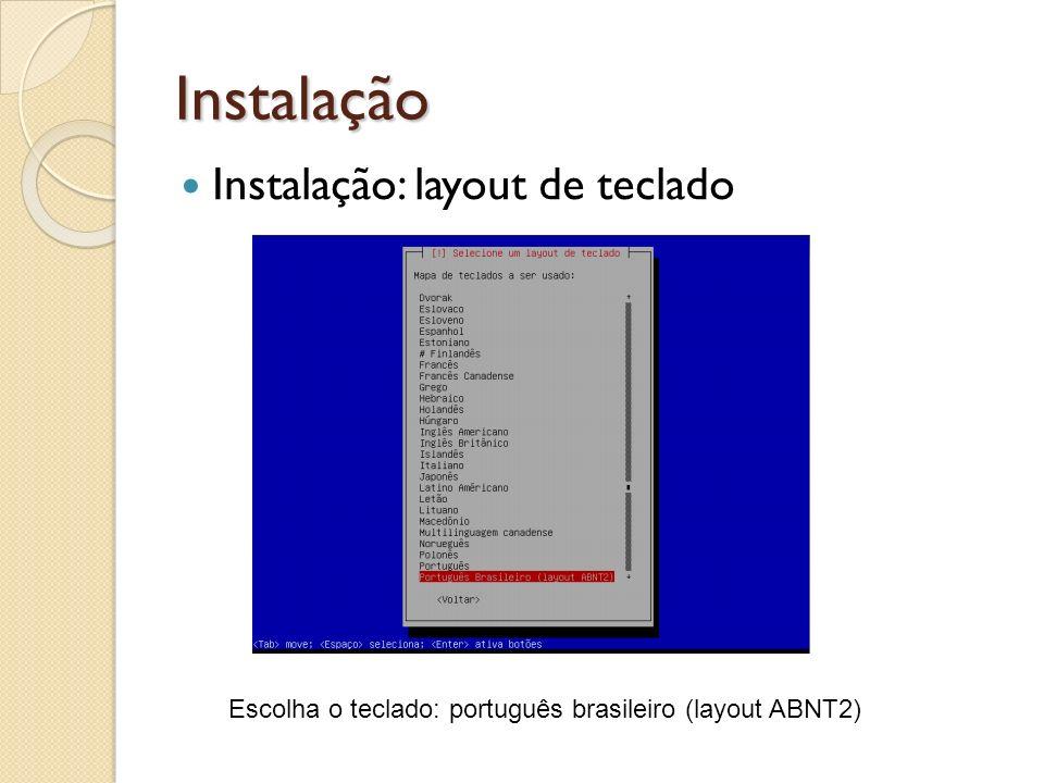 Instalação Instalação: layout de teclado Escolha o teclado: português brasileiro (layout ABNT2)