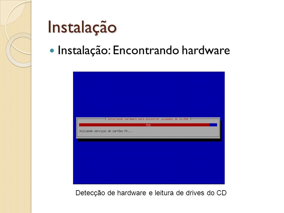 Instalação Instalação: Encontrando hardware Detecção de hardware e leitura de drives do CD