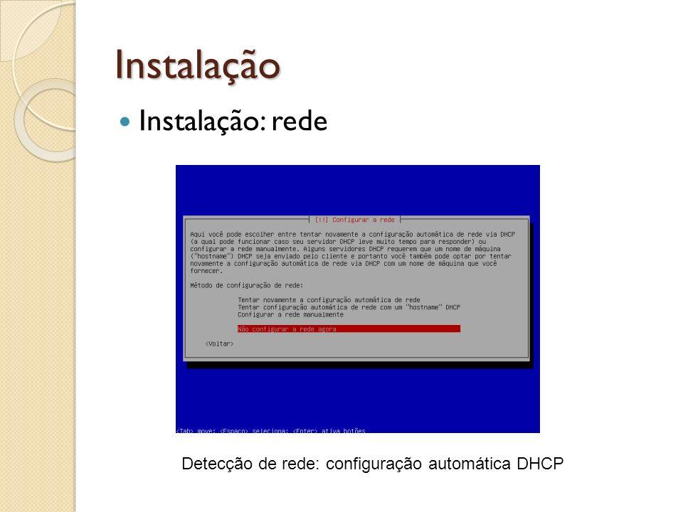 Instalação Instalação: rede Detecção de rede: configuração automática DHCP