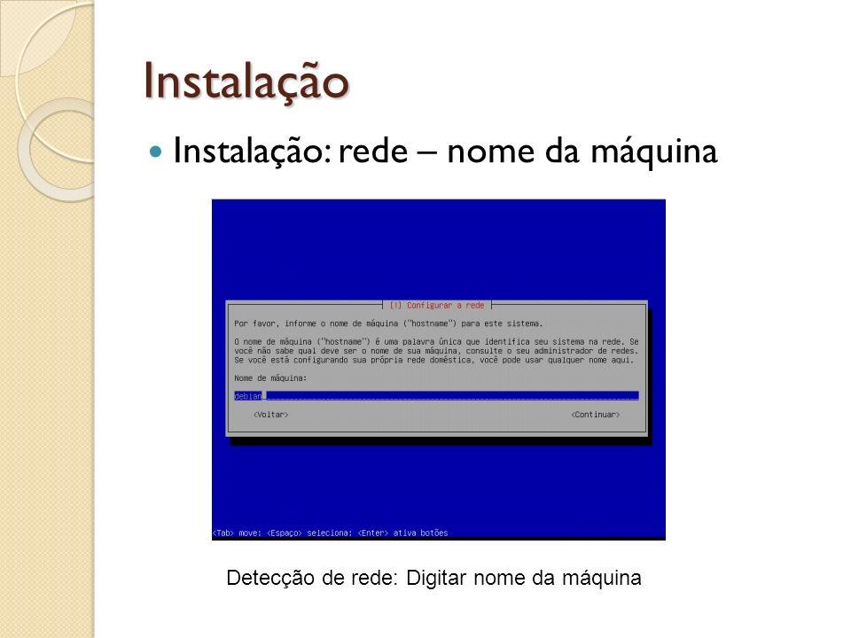 Instalação Instalação: rede – nome da máquina Detecção de rede: Digitar nome da máquina