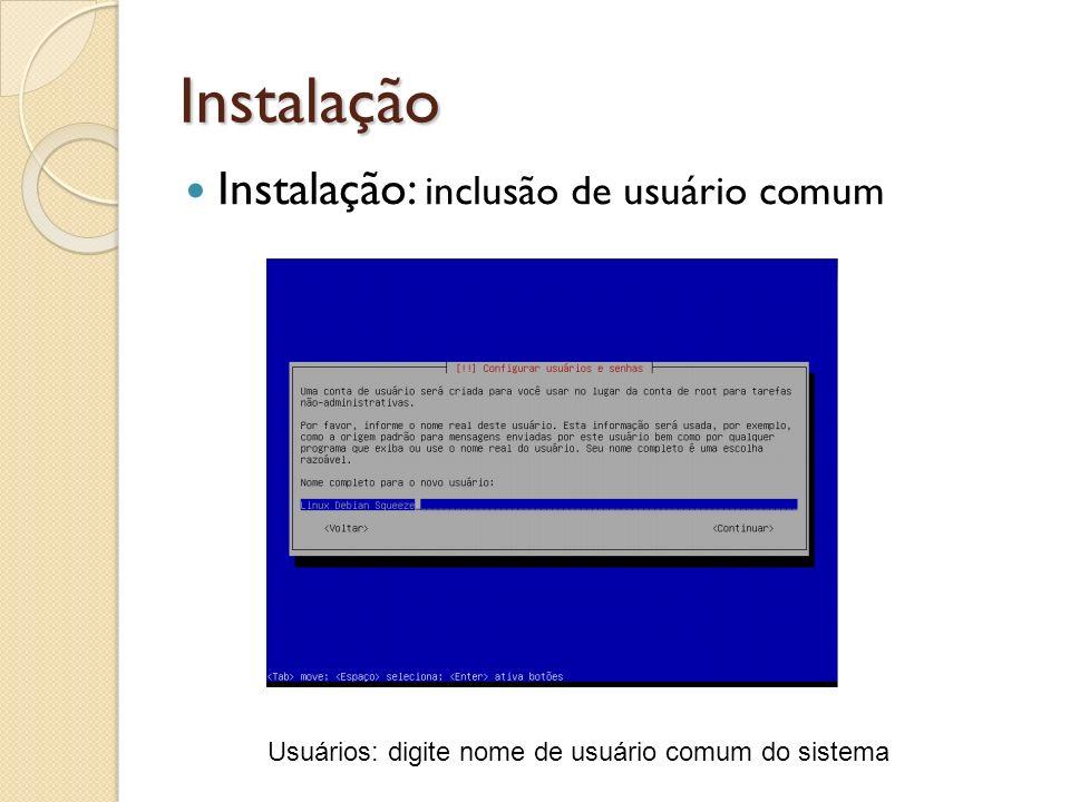 Instalação Instalação: inclusão de usuário comum Usuários: digite nome de usuário comum do sistema