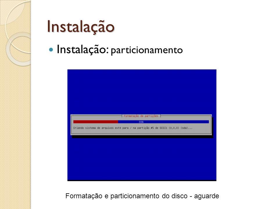 Instalação Instalação: particionamento Formatação e particionamento do disco - aguarde
