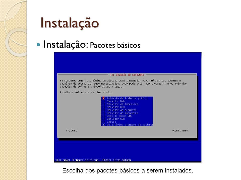 Instalação Escolha dos pacotes básicos a serem instalados. Instalação: Pacotes básicos