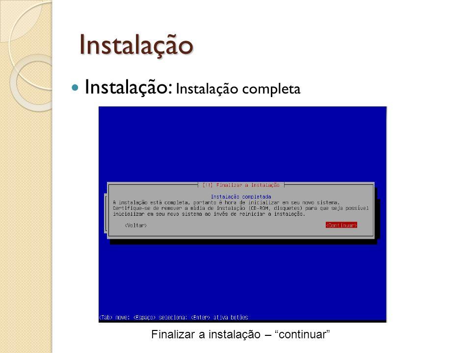 Instalação Finalizar a instalação – continuar Instalação: Instalação completa