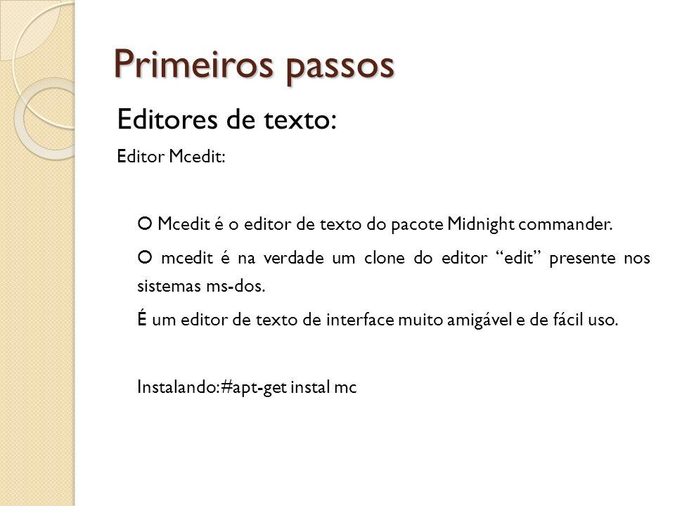 Primeiros passos Editores de texto: Editor Mcedit: O Mcedit é o editor de texto do pacote Midnight commander. O mcedit é na verdade um clone do editor